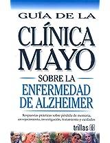 Guia de la Clinica Mayo sobre la emfermedad de / Mayo Clinic on Alzheimer Diseases: Respuestas practicas sobre perdida de memoria, envejecimiento, ... answers on memory loss, aging, resear