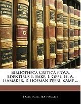 Bibliotheca Critica Nova. Edentibus I. Bake, I. Geel, H. A. Hamaker, P. Hofman Peerl Kamp ...