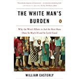 The White Man's Burden: Why the West's Efforts to Aid the Rest Have Done So Much Ill and So Little GoodWilliam Easterly�ɂ��