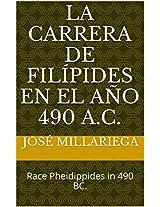 La Carrera de Filípides en el año 490 a.C.: Race Pheidippides in 490 BC. (Spanish Edition)