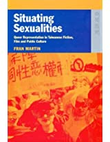 Situating Sexualities - Queer Representation in Taiwanese Fiction, Film, and Public Culture