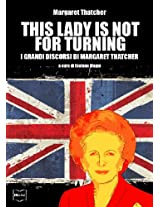 This Lady is not for turning. I grandi discorsi di Margaret Thatcher (Italian Edition)
