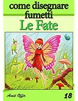 Disegno per Bambini: Come Disegnare Fumetti - Le Fate (Imparare a Disegnare Vol. 18) (Italian Edition)