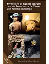 Producción de riqueza-consumo de vida. Los mineros de Taxco: una historia sin tiempo (Spanish Edition)