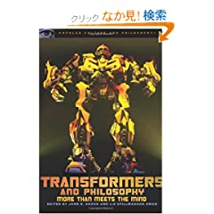 Transformers and Philosophy: More Than Meets the Mind (Popular Culture and Philosophy)