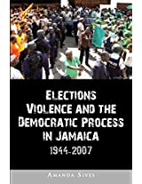 Elections, Violence and the Democratic Process in Jamaica, 1944-2007