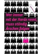 Wer immer mit der Herde rennt, muss ständig Ärschen folgen (German Edition)