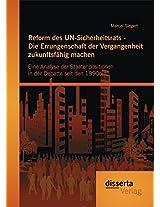 Reform Des Un-Sicherheitsrats - Die Errungenschaft Der Vergangenheit Zukunftsfahig Machen: Eine Analyse Der Staatenpositionen in Der Debatte Seit Den 1990ern
