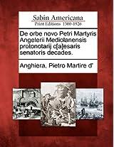 de Orbe Novo Petri Martyris Angelerii Mediolanensis Protonotarij C[a]esaris Senatoris Decades.