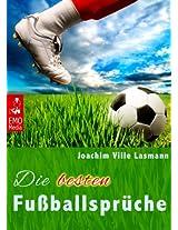 Die besten Fußballsprüche: Floskeln, Sprüche, Grüße & Zitate über Fußball. Mit diesen Kommentaren glänzen Sie auf jeder Party & bei jedem Spiel - auch ... haben. Illustrierte Ausgabe (German Edition)