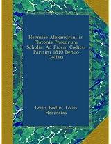 Hermiae Alexandrini in Platonis Phaedrum Scholia: Ad Fidem Codicis Parisini 1810 Denuo Collati