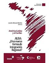 América Latina y el Caribe: ALBA: ¿Una nueva forma de Integración Regional?