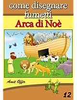 Disegno per Bambini: Come Disegnare Fumetti - Arca di Noè (Imparare a Disegnare Vol. 12) (Italian Edition)