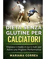 Dieta Senza Glutine Per Calciatori: Migliora Il Modo in Cui Ti Nutri Per Avere Una Migliore Performance