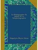 La Photographie En Ballon Et La Téléphotographie