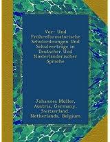 Vor- Und Frühreformatorische Schulordnungen Und Schulverträge in Deutscher Und Niederländerischer Sprache