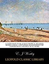 A companion to Blackie's tropical readers, books I and II : containing suggestions for experiemnts and practical work