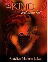 Die Kind: wat oorwin het (Afrikaans Edition)