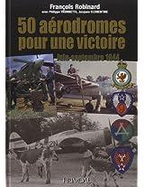 50 Aerodromes Pour Une Victoire: Juin-Septembre 1944