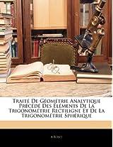 Traite de Geometrie Analytique Precede Des Elements de La Trigonometrie Rectiligne Et de La Trigonometrie Spherique