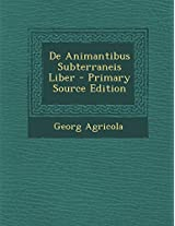 de Animantibus Subterraneis Liber - Primary Source Edition