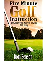Five Minute Golf Instruction: They Laughed When I Walked On The Green, Until I Swung
