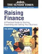 Raising Finance: A Practical Guide to Starting Expanding and Selling  Your Business (Sunday Times Business Enterprise Guide)