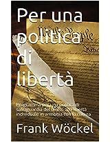 Per una politica di libertà. Programma per una politica di salvaguardia del diritto alla libertà individuale in armonia con la natura (Collana politica e fisco) (Italian Edition)