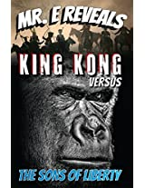 Mr. E Reveals:  King Kong Versus the Sons of Liberty