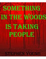 SOMETHING IN THE WOODS IS TAKING PEOPLE.