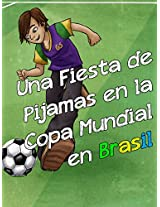 Una Fiesta de Pijamas en la Copa Mundial en Brasil: Sleepover at the World Cup in Brazil (The Global Sleepover nº 4) (Spanish Edition)