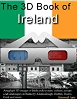 The 3D Book of Ireland. Anaglyph 3D images of Irish architecture, culture, nature, landscapes in Bunratty, Glendalough, Dublin, Tralee, Cork and more. (3d Books 67)