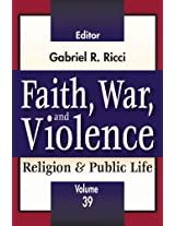 Faith, War, and Violence: 39 (Religion and Public Life)