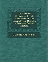 The Parian Chronicle: Or the Chronicle of the Arundelian Marbles