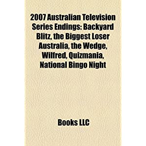 【クリックでお店のこの商品のページへ】2007 Australian Television Series Endings: Backyard Blitz, the Biggest Loser Australia, the Wedge, Wilfred, Quizmania, National Bingo Night [ペーパーバック]