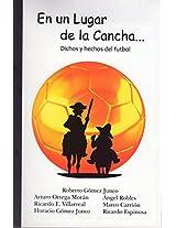 En un lugar de la Cancha: Dichos y hechos del futbol (Spanish Edition)