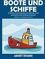 Boote Und Schiffe: Super-Fun-Malbuch-Serie Fur Kinder Und Erwachsene (Bonus: 20 Skizze Seiten)