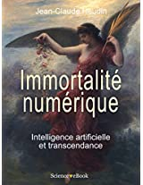 IMMORTALITE NUMERIQUE: Intelligence artificielle et transcendance (French Edition)
