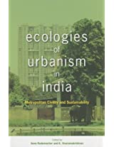 Ecologies of Urbanism in India - Metropolitan Civility and Sustainability