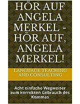 Hör auf Angela Merkel - Hör auf, Angela Merkel!: Acht einfache Wegweiser zum korrekten Gebrauch des Kommas (Lernschritte 3) (German Edition)