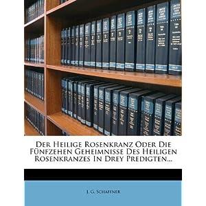 Der Heilige Rosenkranz Oder Die F Nfzehen Geheimnisse Des Heiligen Rosenkranzes in Drey Predigten...