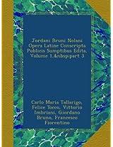 Jordani Bruni Nolani Opera Latine Conscripta Publicis Sumptibus Edita, Volume 1,part 3