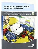 Microsoft Excel 2003 Nivel Intermedio / Microsoft Excel 2003 Intermediate Level: Manipular Los Elementos De Un Libro De Trabajo, Graficos, Diagramas E ... of a Work Book, Graphics, Diagrams and Images