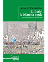 El Betis & La marcha verde/ The Betis & The Green March: Y Otros Cuentos De Futbol/ and Other Tales of Soccer (Algaida Literaria-Calembe)