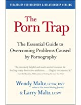 The Porn Trap: The Essential Guide to Overcoming Problems Caused by Pornography