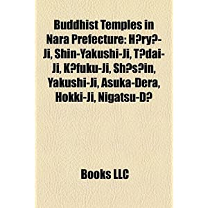 【クリックで詳細表示】Buddhist Temples in Nara Prefecture: H Ry -Ji, Shin-Yakushi-Ji, T Dai-Ji, K Fuku-Ji, Sh S In, Asuka-Dera, Hokki-Ji, Nigatsu-D, Hase-Dera [ペーパーバック]