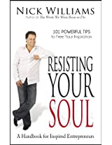 Resisting Your Soul: A Handbook for Inspired Entrepreneurs: 101 Powerful Tips to Free Your Inspiration