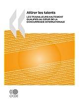 Attirer Les Talents: Les Travailleurs Hautement Qualifies Au Coeur De La Concurrence Internationale