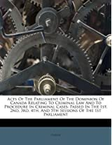 Acts of the Parliament of the Dominion of Canada Relating to Criminal Law and to Procedure in Criminal Cases: Passed in the 1st, 2nd, 3rd, 4th, and 5th Sessions of the 1st Parliament