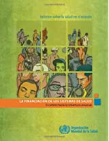 Informe sobre la salud en el mundo / Report on World Health: El Financiacion Dos Sistemas De Salud: El Camino Hacia La Cobertura Universal / the Two ... Financing: the Road to Universal Coverage